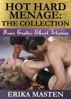 Hot Hard Menage: The Collection ebook by Erika Masten