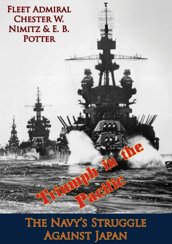 Triumph in the Pacific; The Navy's Struggle Against Japan ebook by E. B. Potter,Fleet Admiral Chester W. Nimitz