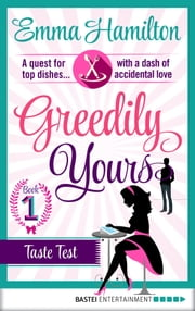 Greedily Yours - Episode 1 - Taste Test ebook by Emma Hamilton