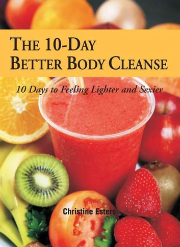 The 10-Day Better Body Cleanse ebook by Christine Esters