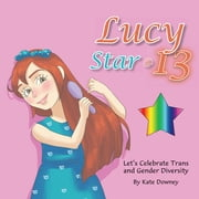 Lucy Star @ 13 - Let'S Celebrate Trans and Gender Diversity ebook by Kate Downey