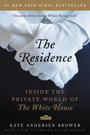 The Residence - Inside the Private World of the White House ebook by Kate Andersen Brower