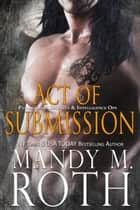Act of Submission ebook by Mandy M. Roth