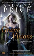 Grave Visions - An Alex Craft Novel ebook by Kalayna Price