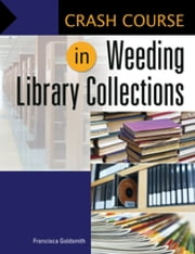 Crash Course in Weeding Library Collections ebook by Francisca Goldsmith