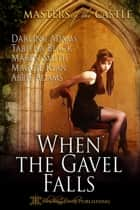 When the Gavel Falls ebook by Maren Smith, Darling Adams, Tabitha Black,...