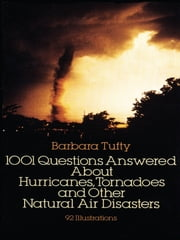 1001 Questions Answered About - Hurricanes, Tornadoes and Other Natural Air Disasters ebook by Barbara Tufty