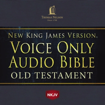 Voice Only Audio Bible - New King James Version, NKJV (Narrated by Bob Souer): Old Testament - Holy Bible, New King James Version audiobook by Thomas Nelson
