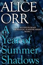 A Year of Summer Shadows - Riverton Road Romantic Suspense Series, #2 ebook by Alice Orr
