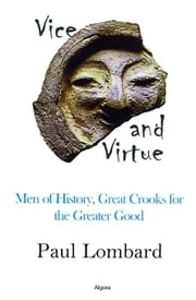 Vice and Virtue: Men of History, Great Crooks for the Greater Good ebook by Lombard, Paul
