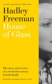 House of Glass: The story and secrets of a twentieth-century Jewish family ebook by Hadley Freeman