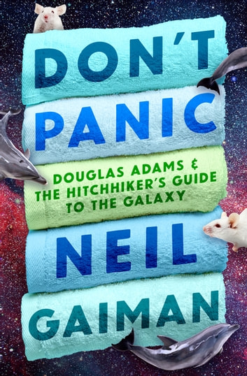 Don't Panic - Douglas Adams & The Hitchhiker's Guide to the Galaxy ebook by Neil Gaiman,David K. Dickson,M.J. Simpson,Guy Adams