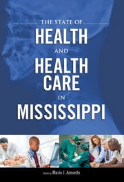 The State of Health and Health Care in Mississippi ebook by Mario J. Azevedo