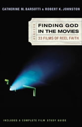 Finding God in the Movies - 33 Films of Reel Faith ebook by Catherine M. Barsotti,Robert K. Johnston