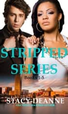 Stripped Series (Books 1-5) ebook by Stacy-Deanne