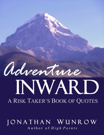 Adventure Inward - A Risk Taker's Book of Quotes ebook by Jonathan Wunrow