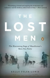 The Lost Men - The Harrowing Saga of Shackleton's Ross Sea Party ebook by Kelly Tyler-Lewis