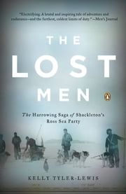 The Lost Men - The Harrowing Saga of Shackleton's Ross Sea Party ebook by Kobo.Web.Store.Products.Fields.ContributorFieldViewModel