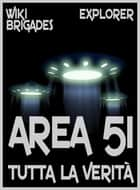 Area 51: tutta la verità ebook by Wiki Brigades