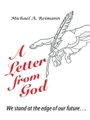 A Letter from God - We Stand at the Edge of Our Future ebook by Michael A. Reimann