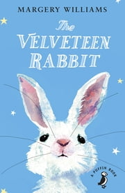 The Velveteen Rabbit - Or How Toys Became Real ebook by Margery Williams, Matt Jones