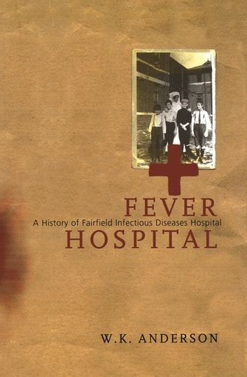 Fever Hospital ebook by W K Anderson