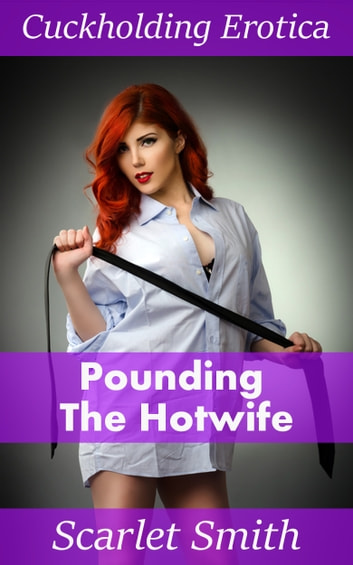 Pounding The Hotwife ebook by Scarlet Smith