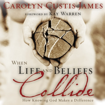 When Life And Beliefs Collide Audiobook By Carolyn Custis James