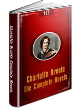 Charlotte Bronte Complete Novels: Jane Eyre, Shirley, Villette, The Professor ebook by Charlotte Brontë
