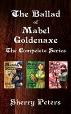 The Ballad of Mabel Goldenaxe - The Complete Series ebook by Sherry Peters