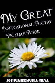 My Great Inspirational Poetry Picture Book ebook by Joshua Idemudia-Silva