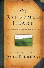 The Ransomed Heart - A Collection of Devotional Readings ebook by John Eldredge