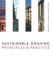 Sustainable Housing - Principles and Practice ebook by Brian Edwards,David Turrent