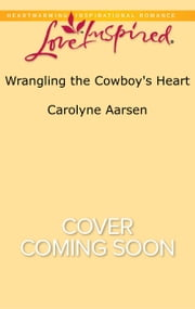 Wrangling the Cowboy's Heart ebook by Carolyne Aarsen