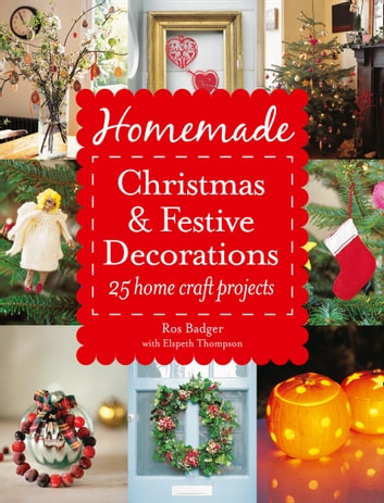 Homemade Christmas and Festive Decorations: 25 Home Craft Projects ebook by Ros Badger,Thompson