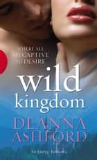 Wild Kingdom ebook by Deanna Ashford