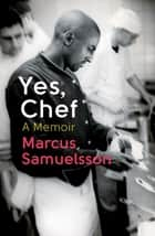 Yes, Chef - A Memoir ebook by Marcus Samuelsson