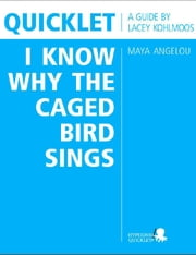 Quicklet on Maya Angelou's I Know Why the Caged Bird Sings (CliffNotes-like Book Summary and Analysis) ebook by Lacey  Kohlmoos