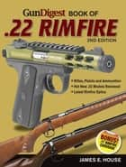 Gun Digest Book of .22 Rimfire ebook by James House