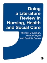 Doing a Literature Review in Nursing, Health and Social Care - SAGE Publications ebook by Michael Coughlan,Frances Ryan,Patricia Cronin