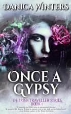 Once a Gypsy - The Irish Traveller Series, #1 ebook by Danica Winters