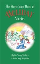 The Stone Soup Book of Holiday Stories ebook by Stone Soup