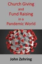 Church Giving and Fund Raising in a Pandemic World ebook by John Zehring
