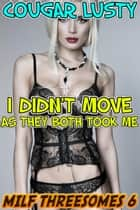 I didn't move as they both took me ebook by Cougar Lusty