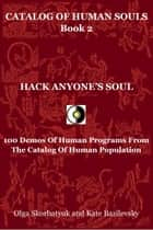 Hack Anyone's Soul. 100 Demos Of Human Programs From The Catalog Of Human Population ebook by Olga Skorbatyuk, Kate Bazilevsky