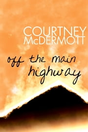Off the Main Highway ebook by Courtney McDermott