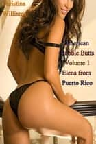 American Bubble Butts Volume 1 Elena from Puerto Rico ebook by Christina Williams