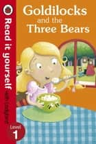 Goldilocks and the Three Bears - Read It Yourself with Ladybird - Level 1 ebook by Marina Le Ray