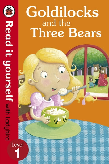 Goldilocks and the Three Bears - Read It Yourself with Ladybird - Level 1 eBook by