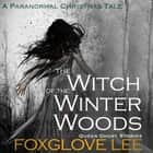 Witch of the Winter Woods, The - A Paranormal Christmas Tale audiobook by Foxglove Lee